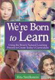 We're Born to Learn : Using the Brain's Natural Learning Process to Create Today's Curriculum, Smilkstein, Rita, 076194642X