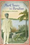Mark Twain in Paradise : His Voyages to Bermuda, Hoffman, Donald, 0826216420