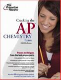 Cracking the AP Chemistry Exam 2008, Paul Foglino and Princeton Review Staff, 0375766421