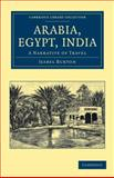 Arabia, Egypt, India : A Narrative of Travel, Burton, Isabel, 1108046428
