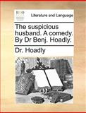 The Suspicious Husband a Comedy by Dr Benj Hoadly, Hoadly, 1140936425