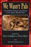 We Wasn't Pals : Canadian Poetry and Prose of the First World War, , 1550966421