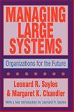 Managing Large Systems : Organizations for the Future, Sayles, Leonard R. and Chandler, Margaret K., 1560006420