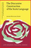 The Discursive Construction of the Scots Language : Education, Politics and Everyday Life, Unger, Johann Wolfgang, 9027206422