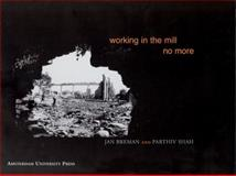 Working in the Mill No More, Breman, Jan and Shah, Parthiv, 9053566422