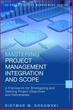 Mastering Project Management Integration and Scope : A Framework for Strategizing and Defining Project Objectives and Deliverables, Sokowski, Dietmar, 0133886425