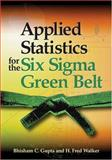 Applied Statistics for the Six Sigma Green Belt, Gupta, Bhisham C. and Walker, H. Fred, 0873896424