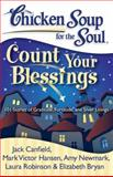 Chicken Soup for the Soul - Count Your Blessings, Jack L. Canfield and Mark Victor Hansen, 1935096427