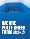We Are Polit-Sheer-Form, Mathieu Borysevicz, Philip Tinari, Hu Yuanxing, 9881506425