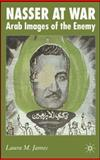 Nasser at War : Arab Images of the Enemy, James, Laura, 0230006434