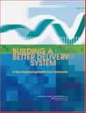 Building a Better Delivery System : A New Engineering/Health Care Partnership, , 030909643X