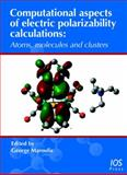 Computational Aspects of Electric Polarizability Calculations : Atoms, Molecules and Clusters, Maroulis, George, 1586036432