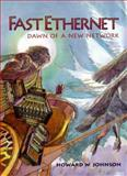 Fast Ethernet : Dawn of a New Network, Johnson, Howard W., 0133526437