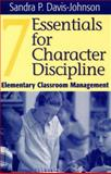 Seven Essentials for Character Discipline : Elementary Classroom Management, Davis-Johnson, Sandra P., 0761976434