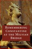 Remembering Constantine at the Milvian Bridge, Van Dam, Raymond, 110709643X