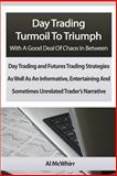 Day Trading Turmoil to Triumph with a Good Deal of Chaos in Between, Al McWhirr, 1480236438