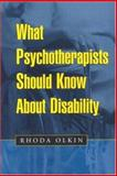 What Psychotherapists Should Know about Disability, Olkin, Rhoda, 1572306432