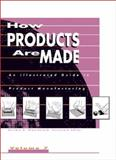 How Products Are Made : An Illustrated Guide to Product Manufacturing, Deirdre Blanchfield, 0787636436