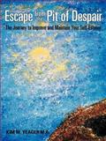 Escape from the Pit of Despair, Kim M. Yeager M.A, 1462716431