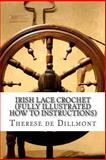 Irish Lace Crochet (Fully Illustrated How to Instructions), Therese de Dillmont, 1484046439