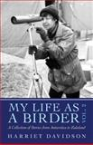 My Life As a Birder Vol. 2, Harriet Davidson, 1494256436