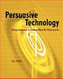 Persuasive Technology : Using Computers to Change What We Think and Do, Fogg, B. J., 1558606432