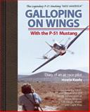 Galloping on Wings with the P-51 Mustang Miss America, Howie Keefe, 1560276436