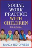 Social Work Practice with Children, Third Edition, Webb, Nancy Boyd, 1609186435