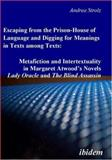 Escaping from the Prison-House of Language and Digging for Meanings in Texts among Texts : Metafiction and Intertextuality in Margaret Atwood's Novels Lady Oracle and the Blind Assassin, Strolz, Andrea, 3898216438