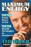 Maximum Energy : Top Ten Foods Never to Eat: Top Ten Health Strageties to Feel Great, Broer, Ted, 0884196437