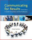 Communicating for Results : A Guide for Business and the Professions, Hamilton, Cheryl, 1439036438