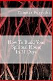 How to Build Your Spiritual House in 31 Days, Thomas Forsythe, 1495926435