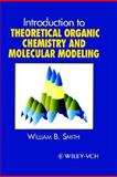 Introduction to Theoretical Organic Chemistry and Molecular Modelling, Smith, William B., 0471186430