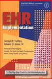 EHR Implementation : A Step-By-Step Guide for the Medical Practice, Hartley, Carolyn P. and Jones, Ed, 1579476430