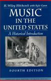 Music in the United States : A Historical Introduction, Hitchcock, H. Wiley, 0139076433