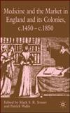 Medicine and the Market in England and Its Colonies, C. 1450-C. 1850 9780230506435