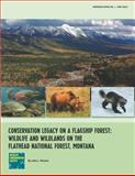 Conservation Legacy on a Flagship Forest : Wildlife and Wildlands on the Flathead National Forest, Montana, Weaver, Jo, 0963206435