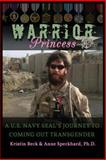 Warrior Princess a U. S. Navy Seal's Journey to Coming Out Transgender, Kirstin Beck and Anne Speckhard, 1935866435
