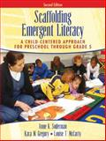 Scaffolding Emergent Literacy : A Child-Centered Approach for Preschool Through Grade 5, Soderman, Anne Keil and Gregory, Kara M., 0205386431