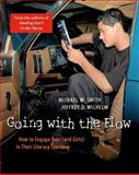 Going with the Flow : How to Engage Boys (and Girls) in Their Literacy Learning, Smith, Michael W. and Wilhelm, Jeffrey D., 0325006431