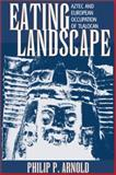 Eating Landscape : Aztec and European Occupation of Tlalocan, Arnold, Philip P., 0870816438