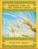 Harvest Time at the Fisher Farms, Deanna Fisher Baginski, 1467026433