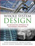 Whole System Design : An Integrated Approach to Sustainable Engineering, Stansinoupolos, Peter and Smith, Michael H., 1844076431
