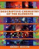 Descriptive Chemistry of the Elements, Brady, James E. and Holum, John R., 047138643X