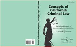 Concepts of California Criminal Law 13th Edition, T. Payton, George, 0615856438