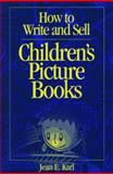 How to Write and Sell Children's Picture Books, Jean Karl, 0898796431