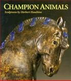 Champion Animals : Sculptures by Herbert Haseltine, Cormack, Malcolm, 0917046439