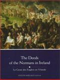 Deeds of the Normans in Ireland : La Geste des Engleis en Yrlande, Mullaly, Evelyn, 1851826432