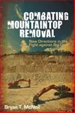Combating Mountaintop Removal : New Directions in the Fight Against Big Coal, McNeil, Bryan T., 0252036433