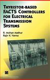 Thyristor-Based FACTS Controllers for Electrical Transmission Systems 9780471206439